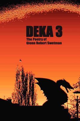 Deka 3  by  Glenn Swetman