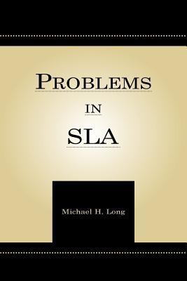 Problems in SLA Michael H. Long