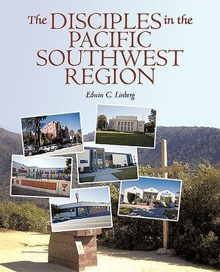 The Disciples in the Pacific Southwest Region: The Christian Church (Disciples of Christ), 1959-2009  by  C. Linberg Edwin C. Linberg