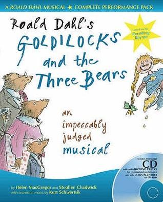 Roald Dahls Goldilocks And The Three Bears: An Impeccably Judged Musical  by  Roald Dahl