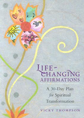Life-Changing Affirmations: A 30-Day Plan for Spiritual Transformation  by  Vicky Thompson