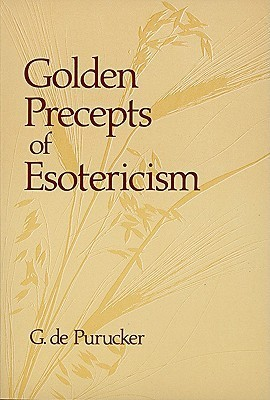 Golden Precepts Of Esotericism  by  G. de Purucker