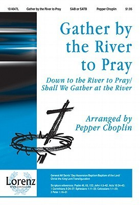 Gather the River to Pray: Down to the River to Pray/Shall We Gather at the River by Pepper Choplin