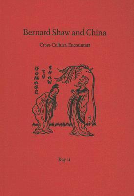 Bernard Shaw and China: Cross-Cultural Encounters  by  Kay Li