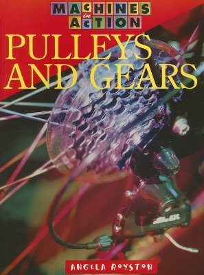 Pulleys and Gears  by  Angela Royston