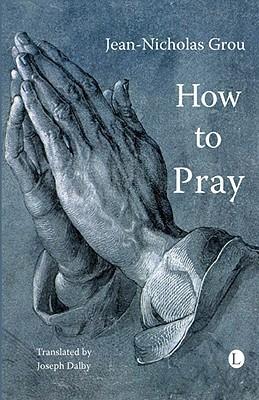 How to Pray Jean-Nicholas Grou