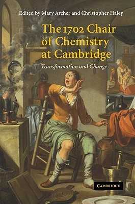 The 1702 Chair of Chemistry at Cambridge: Transformation and Change  by  Mary D. Archer