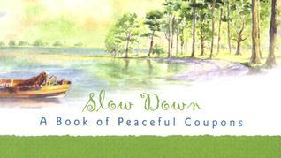 Slow Down: A Book of Peaceful Coupons  by  Sourcebooks, Inc.