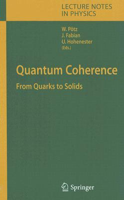 Quantum Coherence: From Quarks To Solids (Lecture Notes In Physics)  by  Walter Pötz