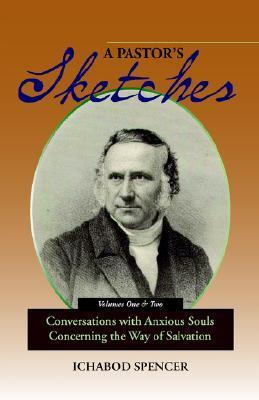 A Pastors Sketches: Conversations with Anxious Souls Concerning the Way of Salvation  by  Ichabod Smith Spencer