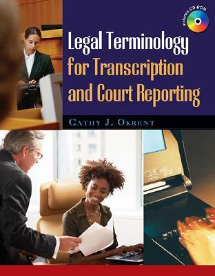 Legal Terminology for Transcription and Court Reporting [With CDROM] Cathy J. Okrent