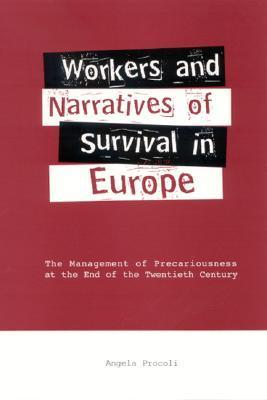 Workers and Narratives of Survival in Europe: The Management of Precariousness at the End of the Twentieth Century  by  Angela Procoli