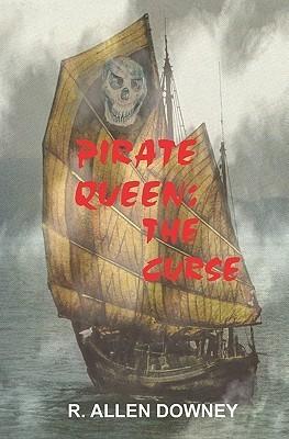 Pirate Queen: The Curse R. Allen Downey
