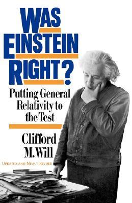 Was Einstein Right? Putting General Relativity to the Test Clifford M. Will