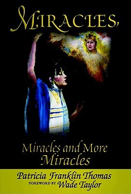 Miracles, Miracles and More Miracles  by  Patricia Franklin Thomas
