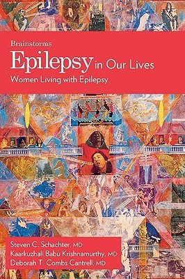 Epilepsy in Our Lives: Women Living with Epilepsy  by  Steven C. Schachter