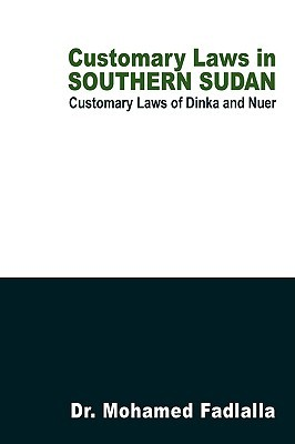 Customary Laws in Southern Sudan: Customary Laws of Dinka and Nuer Mohamed Fadlalla