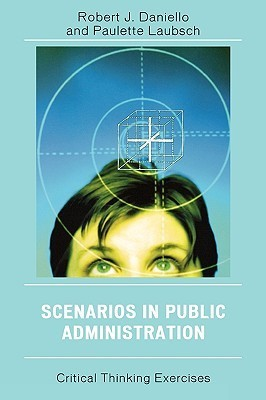 Scenarios in Public Administration: Critical Thinking Exercises Robert J. Daniello
