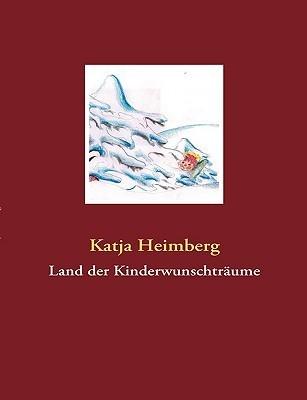Land Der Kinderwunschtrume  by  Katja Heimberg