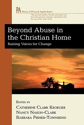 Beyond Abuse in the Christian Home: Raising Voices for Change Catherine Clark Kroeger