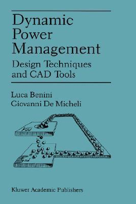 Dynamic Power Management: Design Techniques and CAD Tools  by  Luca Benini