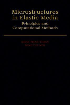 Microstructures in Elastic Media: Principles and Computational Methods  by  Nhan Phan-Thien