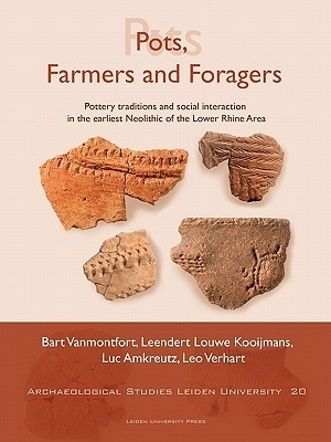 Pots, Farmers and Foragers: How Pottery Traditions Shed a Light on Social Interaction in the Earliest Neolithic of the Lower Rhine Area  by  Bart Vanmontfort
