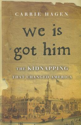 We Is Got Him: The Kidnapping that Changed America  by  Carrie Hagen