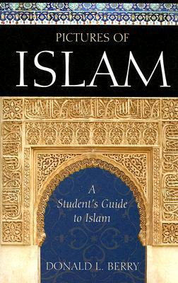 Pictures of Islam: A Students Guide to Islam Donald L. Berry