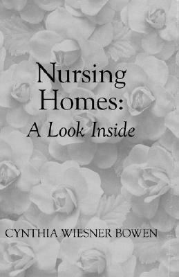 Nursing Homes: A Look Inside Cynthia Wiesner Bowen