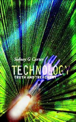 Technology, Truth and Treachery Sidney G. Carter