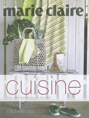 Marie Claire Cuisine: The Ultimate Recipe Collection  by  Michele Cranston