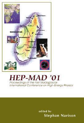 Hep-Mad 01: Proceedings of the First Madagascar International Conference on High-Energy Physics Antananarivo, Madagascar 27 September-5 October 2001 Stephan Narison