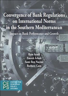 Convergence of Bank Regulations on International Norms in the Southern Mediterranean: Impact on Bank Performance and Growth  by  Rym Ayadi