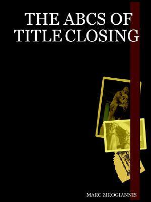 The ABCs of Title Closing  by  Marc Zirogiannis