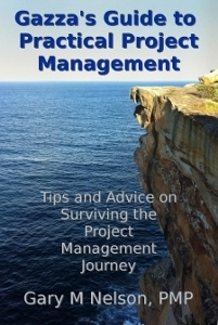 Gazzas Guide to Practical Project Management Gary M. Nelson