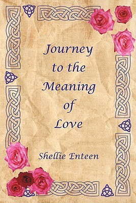 Journey to the Meaning of Love  by  Shellie Enteen