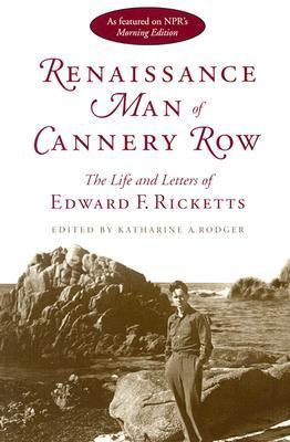 Renaissance Man of Cannery Row: The Life and Letters of Edward F. Ricketts Edward F. Ricketts