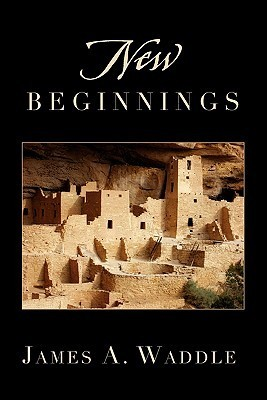 New Beginnings  by  James a Waddle