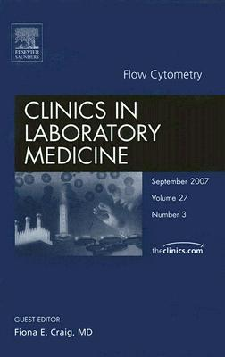 Flow Cytometry, An Issue of Clinics in Laboratory Medicine Fiona Craig