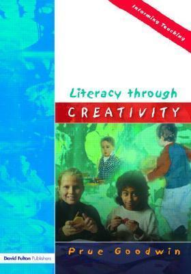 Literacy Through Creativity  by  Prue Goodwin