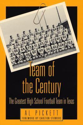 Team of the Century: The Greatest High School Football Team in Texas Al Pickett
