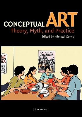 Conceptual Art: Theory, Myth, and Practice  by  Michael Corris