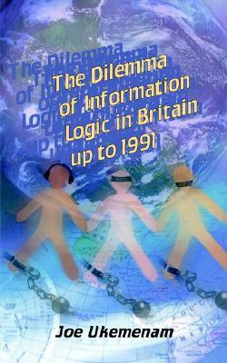 The Dilemma of Information Logic in Britain Up to 1991  by  Joe Ukemenam