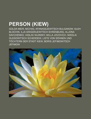 Person (Kiew): Golda Meir, Michail Afanassjewitsch Bulgakow, Oleh Blochin, Ilja Grigorjewitsch Ehrenburg, Aljona Savchenko, Vaslav Ni Source Wikipedia