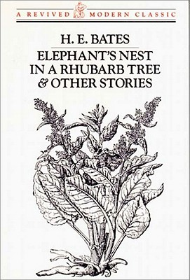 Elephants Nest in a Rhubarb Tree & Other Stories  by  H.E. Bates