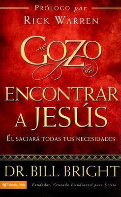El Gozo de Encontrar a Jesus: El Saciara Todas Tus Necesidades  by  Bill Bright