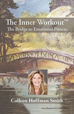 The Inner Workout: The Bridge to Emotional Fitness Colleen Hoffman Smith
