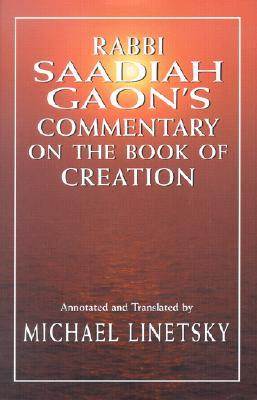Rabbi Saadiah Gaons Commentary on the Book of Creation  by  Saadia Gaon