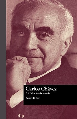 Carlos Chavez: A Guide to Research Robert L. Parker